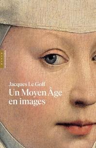 Jacques Le Goff - Un Moyen Age en images.
