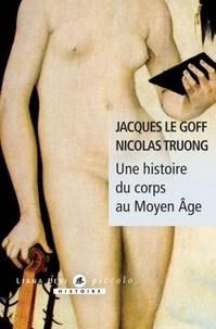 Jacques Le Goff et Nicolas Truong - Une histoire du corps au Moyen Age.