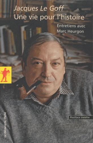 Jacques Le Goff et Marc Heurgon - Une vie pour l'histoire - Entretiens avec Marc Heurgon.