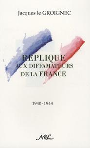 Jacques Le Groignec - Réplique aux diffamateurs de la France.