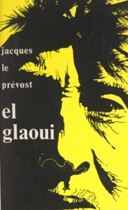 Jacques Le Prévost - El Glaoui.