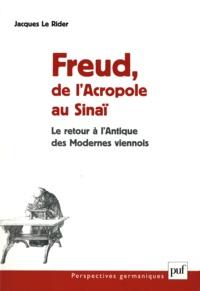 Jacques Le Rider - Freud, de l'Acropole au Sinaï - Le retour à l'Antique des Modernes viennois.