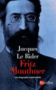 Jacques Le Rider - Fritz Mauthner, scepticisme linguistique et modernité - Une biographie intellectuelle.