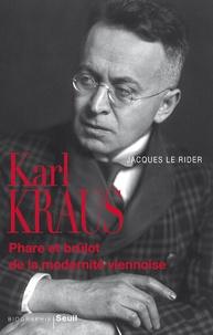 Jacques Le Rider - Karl Kraus - Phare et brûlot de la modernité viennoise.