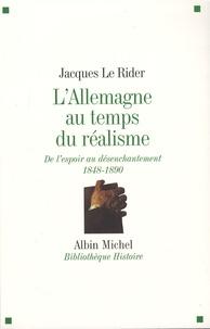Jacques Le Rider - L'Allemagne au temps du réalisme - De l'espoir au désenchantement (1848-1890).