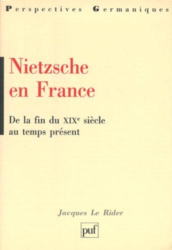 Jacques Le Rider - NIETZSCHE EN FRANCE. - De la fin du XIXème siècle au temps présent.