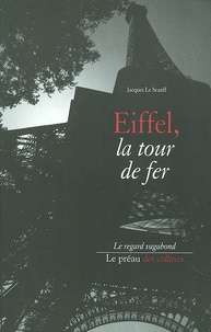 Jacques Le Scanff - Eiffel, la tour de fer.