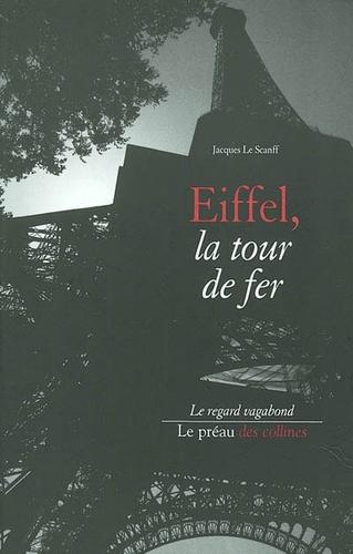 Jacques Le Scanff - Eiffel, la tour de fer.