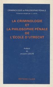 Jacques Léauté - La criminologie et la philosophie pénale de l'école d'Utrecht.