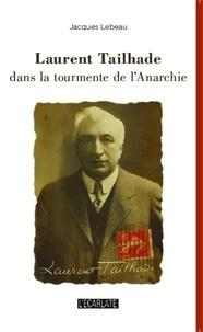Jacques Lebeau - Laurent Tailhade dans la tourmente de l'Anarchie.