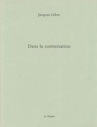 Jacques Lèbre - Dans la conversation.
