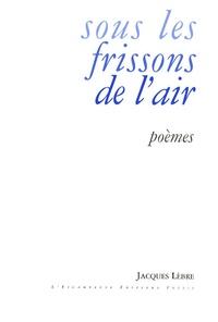 Jacques Lèbre - Sous les frissons de l'air.