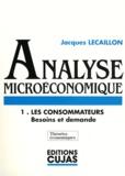 Jacques Lecaillon - Analyse microéconomique - Tome 1, Les consommateurs : besoins et demande.