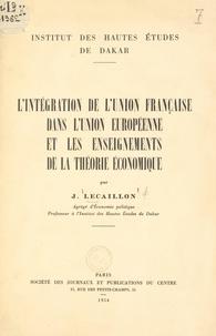 Jacques Lecaillon et  Institut des Hautes Études de - L'intégration de l'Union française dans l'Union européenne et les enseignements de la théorie économique.