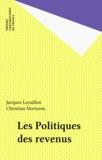 Jacques Lecaillon et Christian Morrisson - Les politiques des revenus.