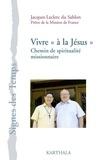 """Jacques Leclerc du Sablon - Vivre """"à la Jésus"""" - Un chemin de spiritualité missionnaire."""