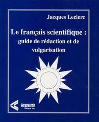 Jacques Leclerc - Le français scientifique : guide de rédaction et de vulgarisation.