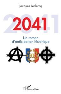 Jacques Leclercq - 2041 - Un roman d'anticipation historique.