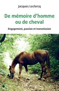 Jacques Leclercq - De mémoire d'homme ou de cheval - Engagement, passion et transmission.