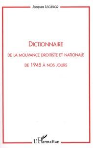 Jacques Leclercq - Dictionnaire de la mouvance droitiste et nationale de 1945 à nos jours.