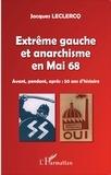 Jacques Leclercq - Extrême gauche et anarchisme en Mai 68 - Avant, pendant, après : 50 ans d'histoire.