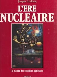 Jacques Leclercq et Jean Arcache - L'ère nucléaire - Aquarelles originales de Xavier Degans.