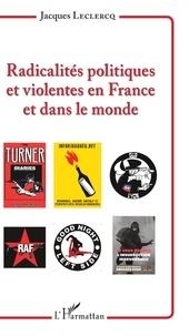 Jacques Leclercq - Radicalités politiques et violentes en France et dans le monde.