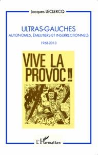 Jacques Leclercq - Ultras-gauches - Autonomes, émeutiers et insurrectionnels (1968-2013).