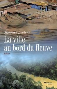 Jacques Leclère - La Ville au bord du fleuve.