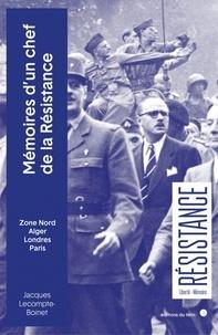 Jacques Lecompte-Boinet - Mémoires d'un chef de la Résistance - Zone Nord, Alger, Londres, Paris.