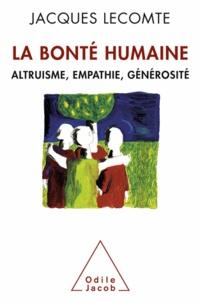 Jacques Lecomte - Bonté humaine (La) - Altruisme, empathie, générosité.