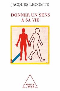 Jacques Lecomte - Donner un sens à sa vie.