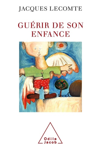 Jacques Lecomte - Guérir de son enfance.
