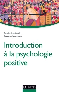 Jacques Lecomte - Introduction à la psychologie positive.
