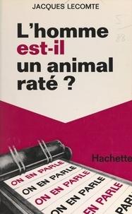 Jacques Lecomte et Jean-Claude Ibert - L'homme est-il un animal raté ?.