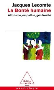 Jacques Lecomte - La bonté humaine - Altruisme, empathie, générosité.