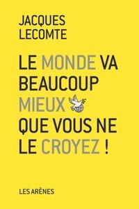 Jacques Lecomte - Le Monde va beaucoup mieux que vous ne le croyez !.