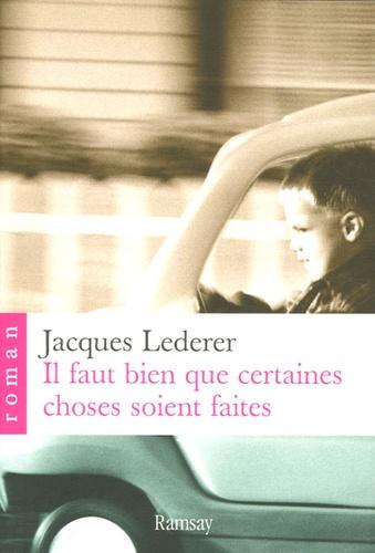 Jacques Lederer - Il faut bien que certaines choses soient faites.