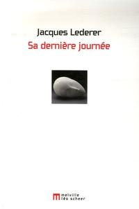 Jacques Lederer - Sa dernière journée.