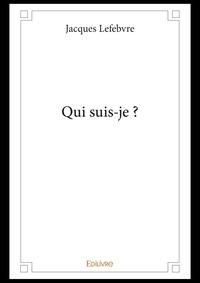 Jacques Lefebvre - Qui suis-je ?.