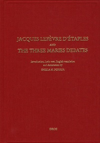 Jacques Lefèvre d'Etaples - Jacques Lefèvre d'Etaples and the Three Maries debates - On Mary Magdalen, On Christ's three days in the tomb, On the one Mary in place of three.