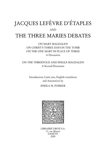 Jacques Lefèvre d'Etaples and the Three Maries debates. On Mary Magdalen, On Christ's three days in the tomb, On the one Mary in place of three