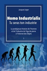 Jacques Leger - Homo Industrialis - Tu seras ton industrie.