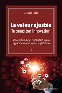 Jacques Leger - La valeur ajoutée - Tu seras ton innovation.