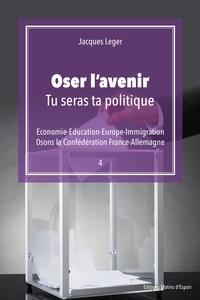 Jacques Leger - Oser l'avenir - Tu seras ta politique.