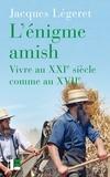 Jacques Légeret - L'énigme amish - Vivre au XXIe siècle comme au XVIIe.