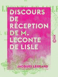 Jacques Legrand - Discours de réception de M. Leconte de Lisle.
