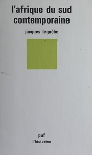 Jacques Leguèbe - L'Afrique du Sud contemporaine.