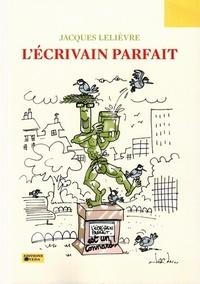 Jacques Lelièvre - L'écrivain parfait.
