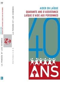 Jacques Lemaire - La Pensée et les Hommes N° 77 : Aider en laïque - Quarante ans d'assistance laïque d'aide aux personnes.